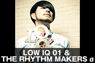 LOW IQ 01 & THE RHYTHM MAKERS α